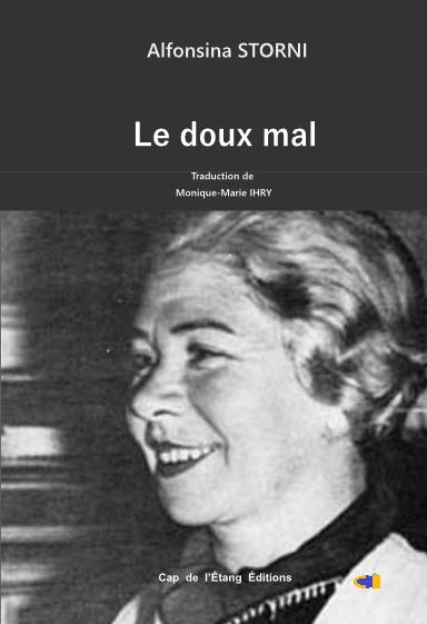 ‒ Le doux mal / El dulce daňo, Poésie d'Alfonsina Storni (1892-1938) présentée et traduite en français par Monique-Marie Ihry, Collection Bilingue