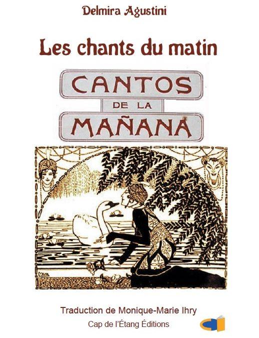 """"""" Les chants du matin /Cantos de la mañana  """" de Delmira AGUSTINI (1910), traduction en français par Monique-Marie IHRY"""