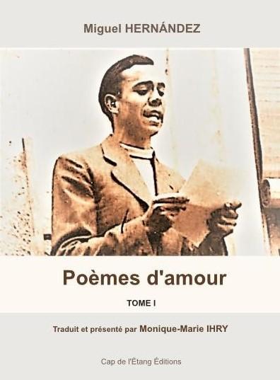 Poèmes d'amour, Tome I, poésie de Miguel Hernández traduite et présentée par Monique-Marie Ihry